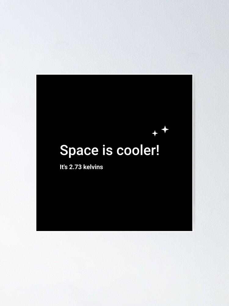 Alternate view of Space is cooler! It's 2.73 kelvins Poster