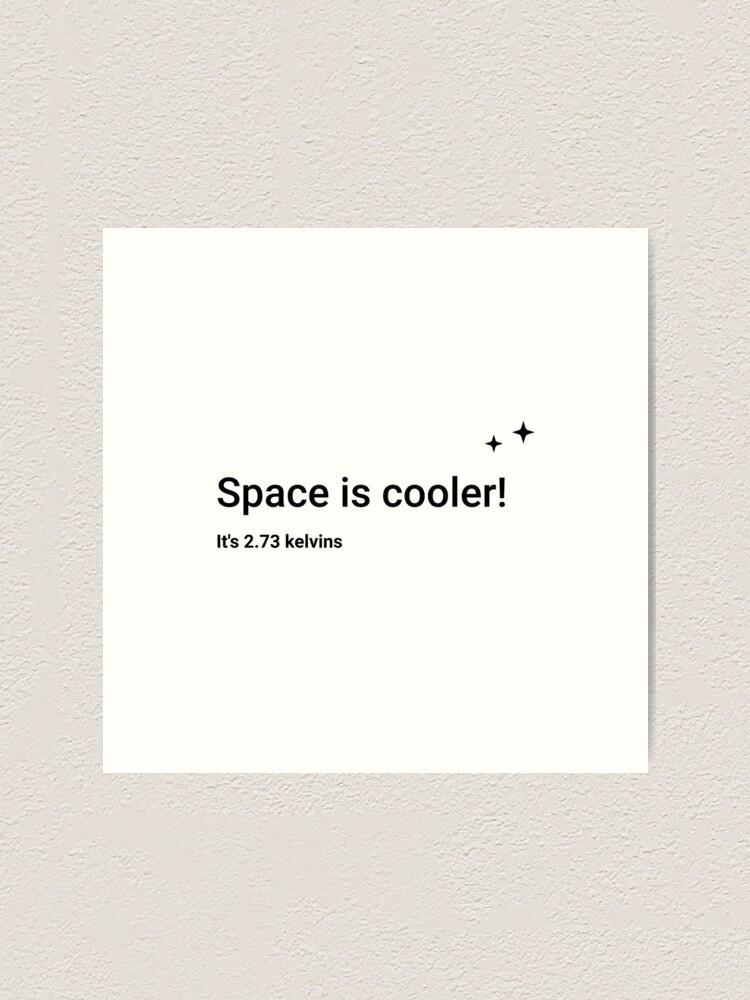 Alternate view of Space is cooler! It's 2.73 kelvins (Inverted) Art Print