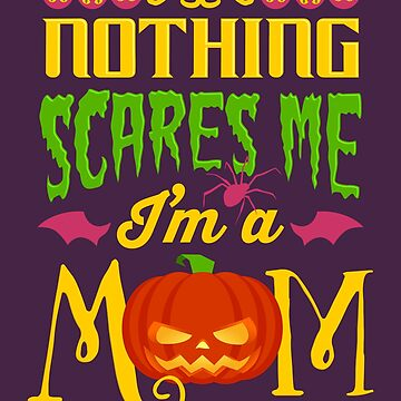 Nothing Scares Me I'm a Mom by VomHaus