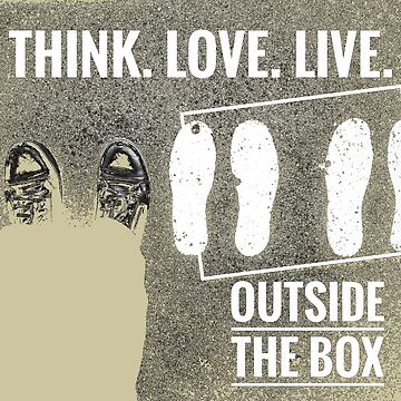 Think. Love. Live. Outside the Box Inverted by gphotobox