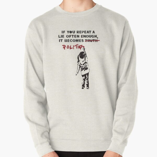 BANKSY If You Repeat A Lie Often Enough It Becomes Politics Pullover Sweatshirt