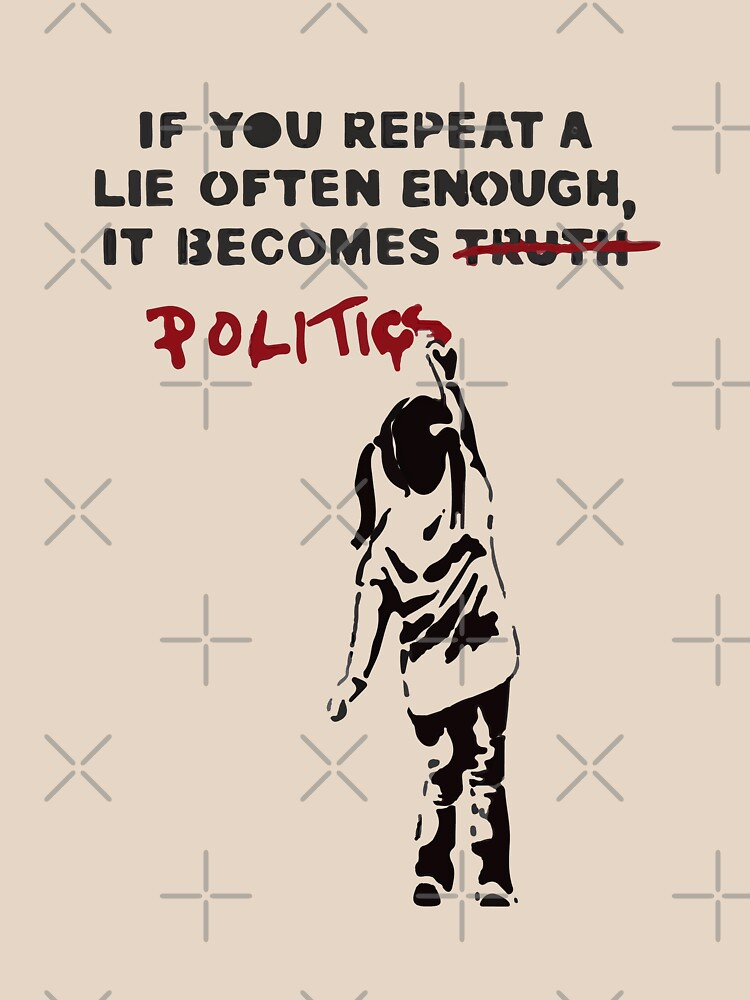 BANKSY Wenn man eine Lüge oft genug wiederholt, wird sie Politik von inkstyl
