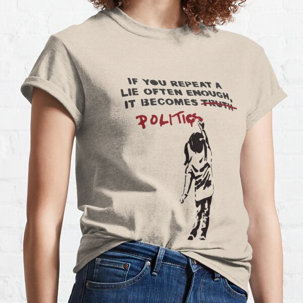 BANKSY If You Repeat A Lie Often Enough It Becomes Politics Classic T-Shirt