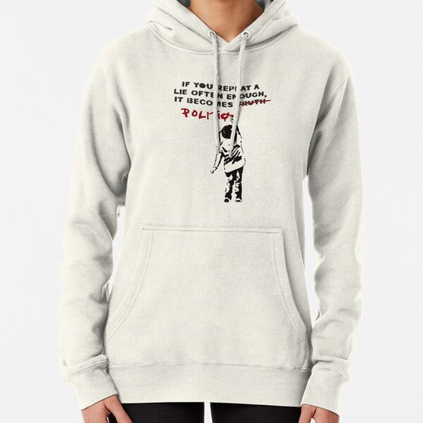 BANKSY If You Repeat A Lie Often Enough It Becomes Politics Pullover Hoodie