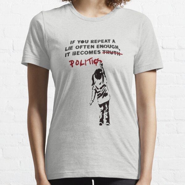 BANKSY If You Repeat A Lie Often Enough It Becomes Politics Essential T-Shirt
