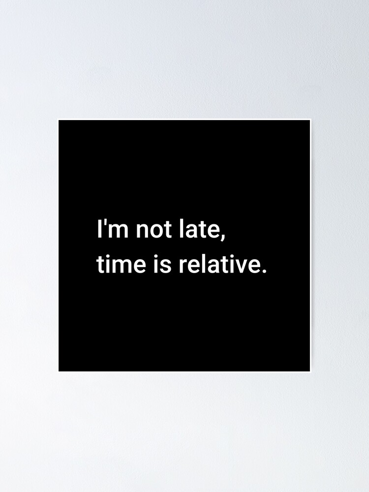 Alternate view of I'm not late, time is relative. Poster