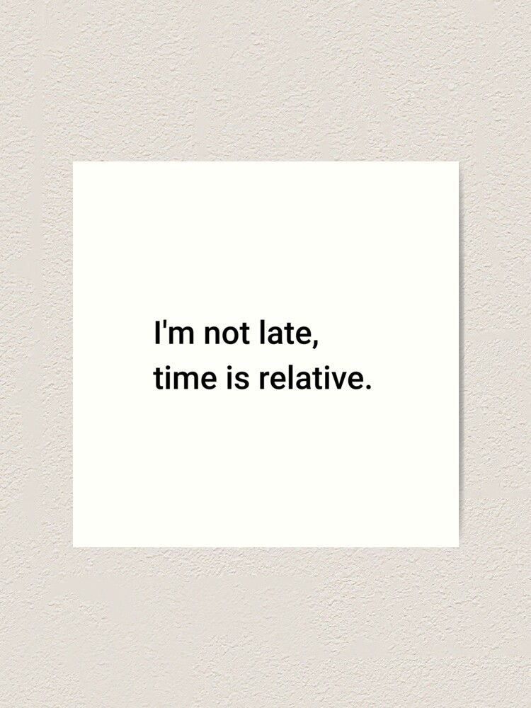 Alternate view of I'm not late, time is relative. (Inverted) Art Print