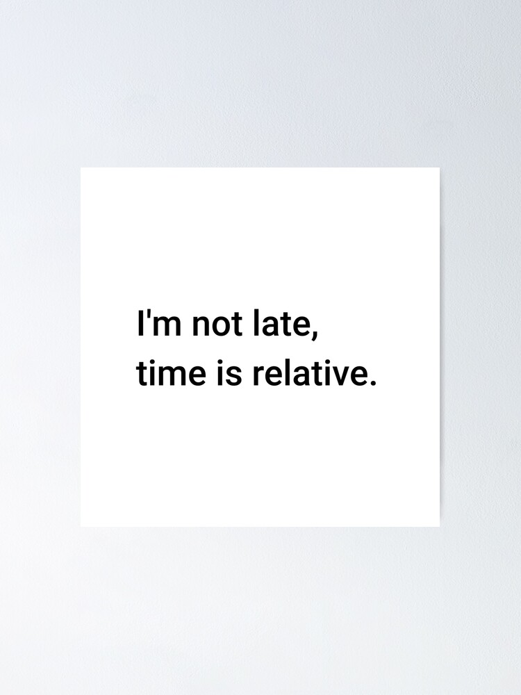 Alternate view of I'm not late, time is relative. (Inverted) Poster