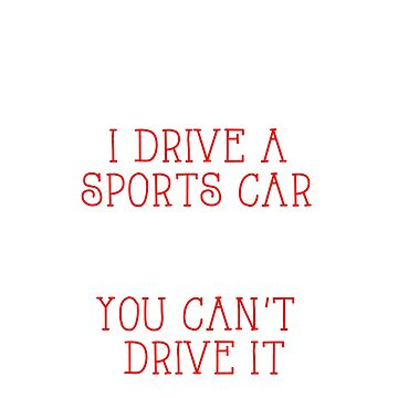 Yes, I Drive A Sports Car. No, You Can't Drive It by jamescrowe1987