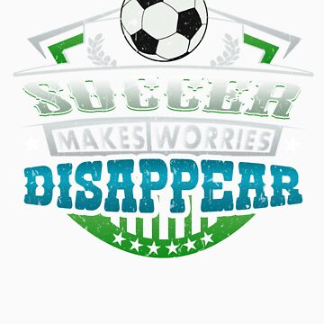 Soccer Makes Worries Disappear Athlete Gift by orangepieces