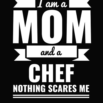 Mom Chef Nothing Scares me Mama Mother's Day Graduation by losttribe