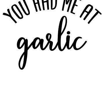 You Had Me At Garlic by kamrankhan