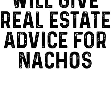 Will Give Real Estate Advice For Nachos by kamrankhan