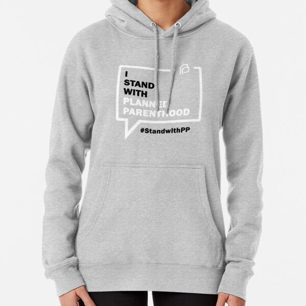 I Stand With Planned Parenthood Pullover Hoodie