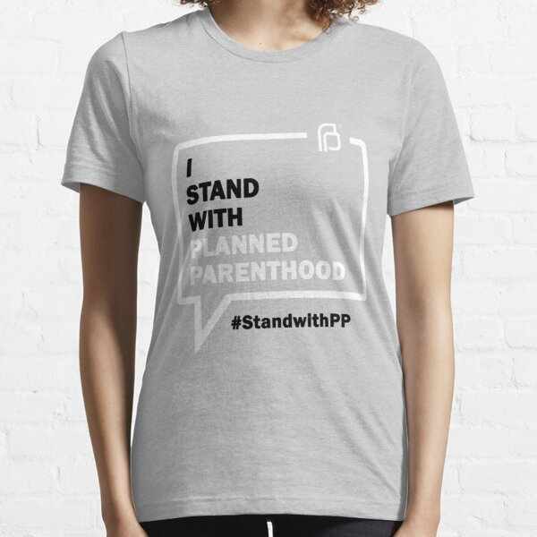 I Stand With Planned Parenthood Essential T-Shirt
