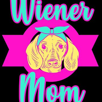 Wiener Dog Dachshund Mom Doxie Sausage Dogs Gift by kh123856