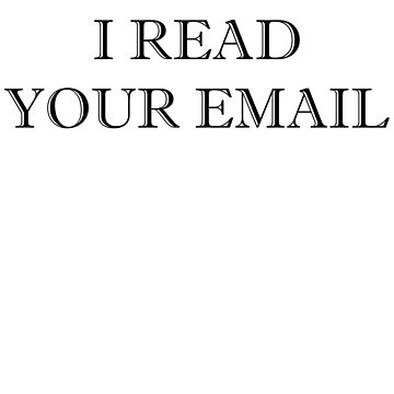 Hacker Funny Quote I Read Your Email by ByTekk
