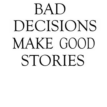 Bad decisions make good stories by Faba188