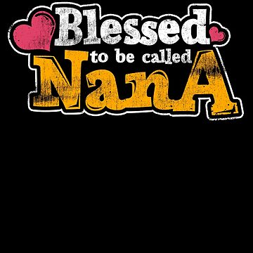 Blessed To Be Called Nana Grandma Mother Grandmother by kieranight