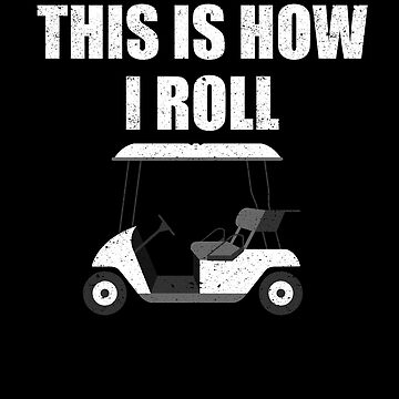 This is How I Roll Golf Cart Sport Play Athlete by kieranight