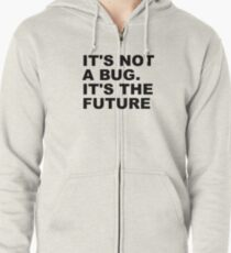 It's not a bug. It's the future Zipped Hoodie