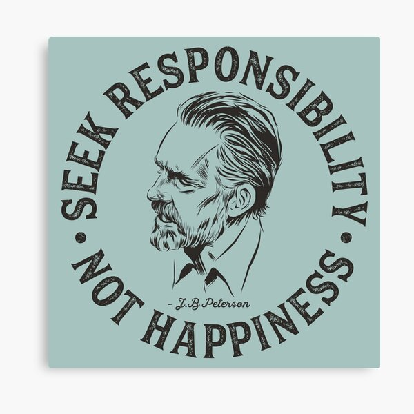 Jordan Peterson - Seek Responsibility, Not Happiness Canvas Print