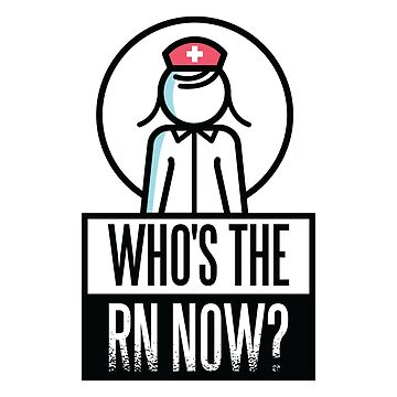 Who's The RN Now by soondoock