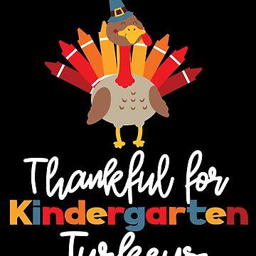 Thankful for Kindergarten Turkeys Thanksgiving Teacher by BUBLTEES