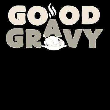 Good Gravy Turkey Day Happy Thanksgiving by BUBLTEES