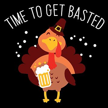 Time To Get Basted Beer Turkey Thanksgiving by BUBLTEES