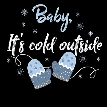 Baby It's Cold Outside Christmas For Holiday Gift by BUBLTEES