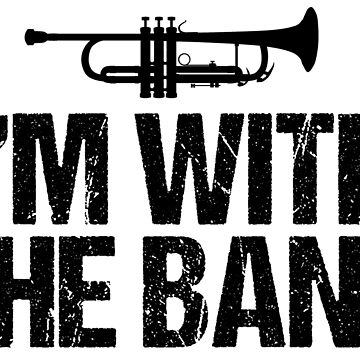 I'm With the Band Funny Trumpet by elishamarie28