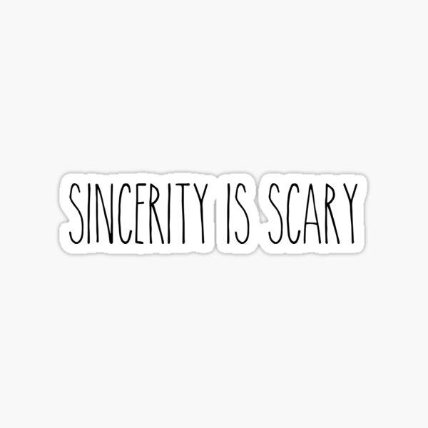 Sincerity is scary 2 Sticker