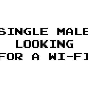 Single Male Looking for a Wi-Fi by tinybiscuits