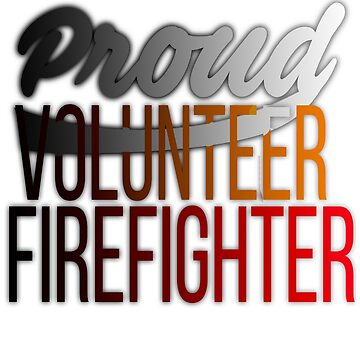 Proud Volunteer Firefighter Firefighting by perfectpresents