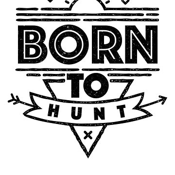Born to Hunt Hunter by inkedtee