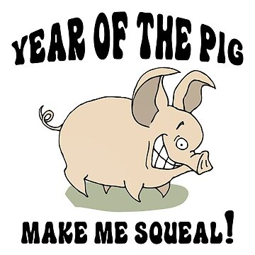 Funny Year of The Pig Make Me Squeal by HolidayT-Shirts