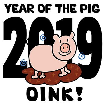 2019 Year of The Pig OINK! by HolidayT-Shirts