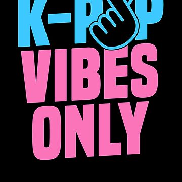K-Pop Vibes Only T-Shirt Korean Music Fan Merchandise by 14thFloor