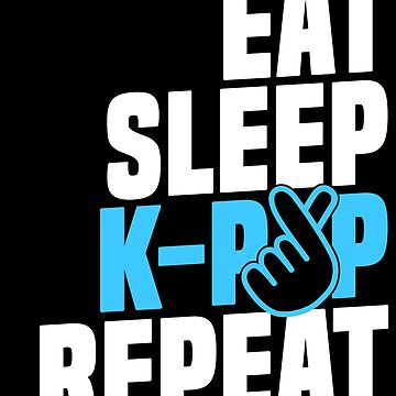 Eat Sleep K-Pop Repeat - Korean Music Merchandise T-Shirt by 14thFloor