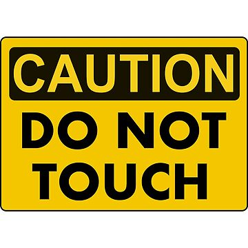 Caution do not touch by Mudman