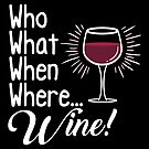 Who What When Where Wine by fishbiscuit