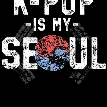 K-Pop Is My Soul K-Pop T-Shirt Korean Flag Music Obsession by 14thFloor