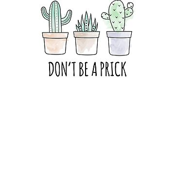 Don't be a prick black funny cactus quote sayings by hlcaldwell