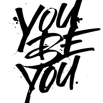 You be you  by wellkeptthing