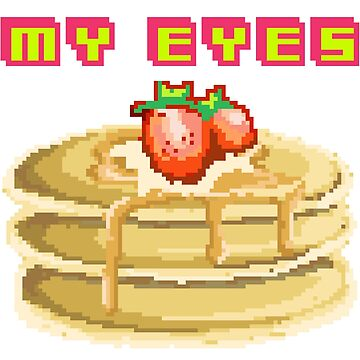 Pancake My Eyes Of You! by flipper42