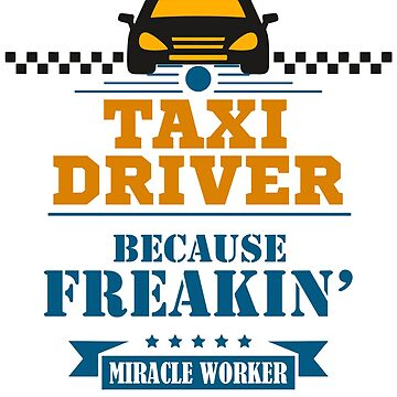 Taxi Driver - Taxi Driver. Because Freakin' Miracle Worker Isn't An Official Job Title by design2try