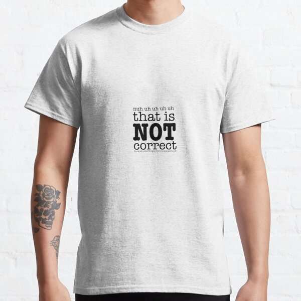 That is Not Correct Classic T-Shirt