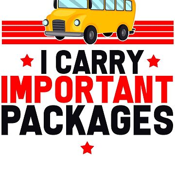 Bus Driver - I Carry Important Packages by design2try