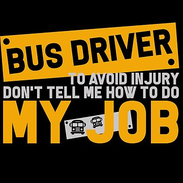 Bus Driver - Bus Driver. To Avoid Injury Don't Tell Me How To Do My Job by design2try